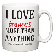 I Love Games More Than Anything (Please don't tell my wife)  Mug