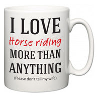 I Love Horse riding More Than Anything (Please don't tell my wife)  Mug