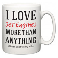 I Love Jet Engines More Than Anything (Please don't tell my wife)  Mug