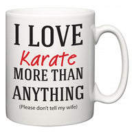 I Love Karate More Than Anything (Please don't tell my wife)  Mug