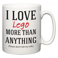 I Love Lego More Than Anything (Please don't tell my wife)  Mug