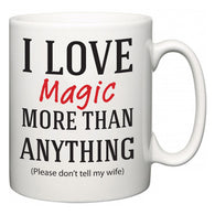 I Love Magic More Than Anything (Please don't tell my wife)  Mug
