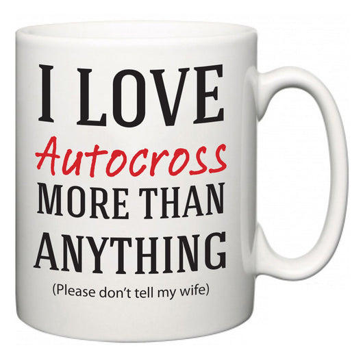 I Love Autocross More Than Anything (Please don't tell my wife)  Mug