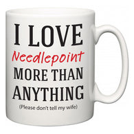I Love Needlepoint More Than Anything (Please don't tell my wife)  Mug