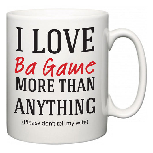 I Love Ba Game More Than Anything (Please don't tell my wife)  Mug