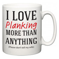 I Love Planking More Than Anything (Please don't tell my wife)  Mug