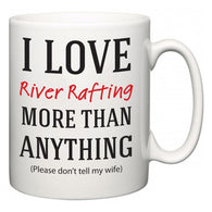 I Love River Rafting More Than Anything (Please don't tell my wife)  Mug