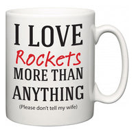 I Love Rockets More Than Anything (Please don't tell my wife)  Mug