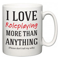 I Love Roleplaying More Than Anything (Please don't tell my wife)  Mug