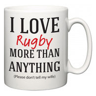 I Love Rugby More Than Anything (Please don't tell my wife)  Mug