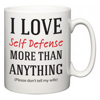 I Love Self Defense More Than Anything (Please don't tell my wife)  Mug