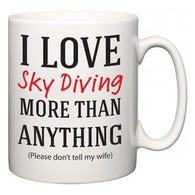I Love Sky Diving More Than Anything (Please don't tell my wife)  Mug