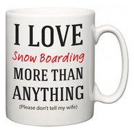 I Love Snow Boarding More Than Anything (Please don't tell my wife)  Mug