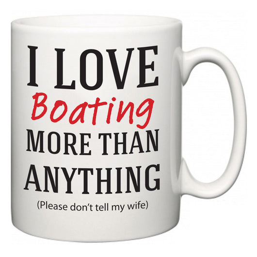 I Love Boating More Than Anything (Please don't tell my wife)  Mug