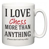 I Love Chess More Than Anything (Please don't tell my wife)  Mug