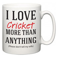 I Love Cricket More Than Anything (Please don't tell my wife)  Mug