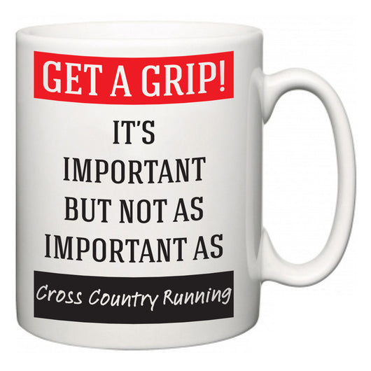 Get a GRIP! It's Important But Not As Important As Cross Country Running  Mug