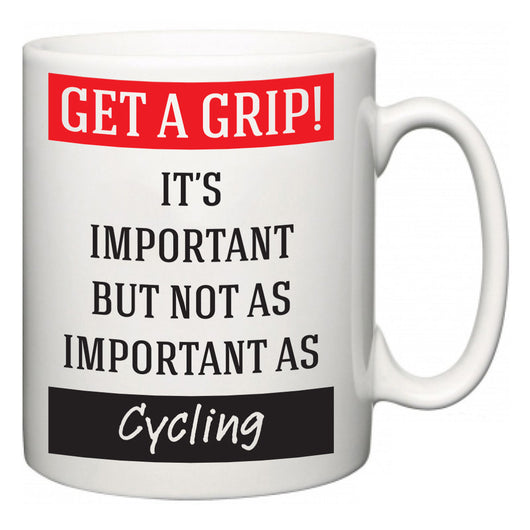 Get a GRIP! It's Important But Not As Important As Cycling  Mug
