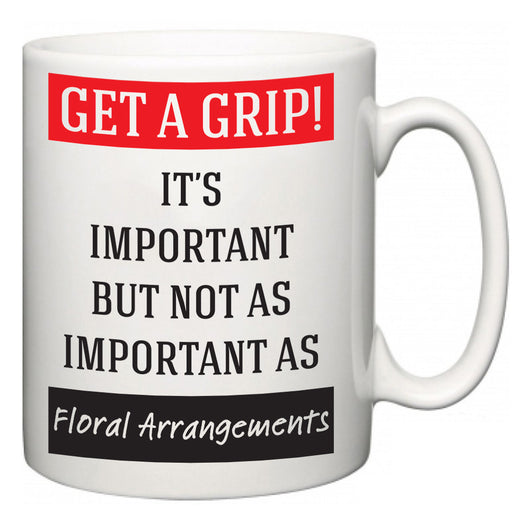 Get a GRIP! It's Important But Not As Important As Floral Arrangements  Mug