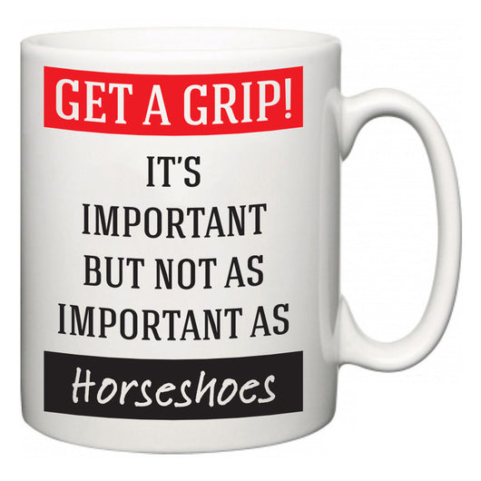 Get a GRIP! It's Important But Not As Important As Horseshoes  Mug