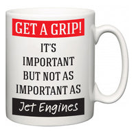Get a GRIP! It's Important But Not As Important As Jet Engines  Mug