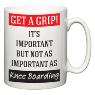 Get a GRIP! It's Important But Not As Important As Knee Boarding  Mug