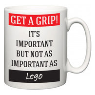 Get a GRIP! It's Important But Not As Important As Lego  Mug