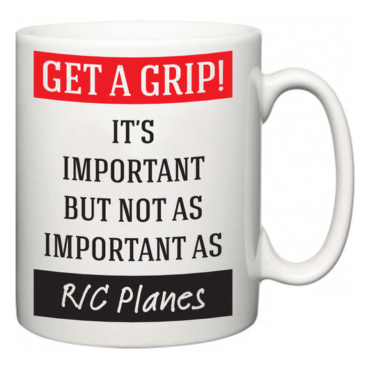Get a GRIP! It's Important But Not As Important As R/C Planes  Mug
