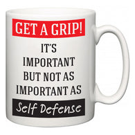 Get a GRIP! It's Important But Not As Important As Self Defense  Mug