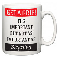 Get a GRIP! It's Important But Not As Important As Bicycling  Mug