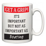 Get a GRIP! It's Important But Not As Important As Boating  Mug