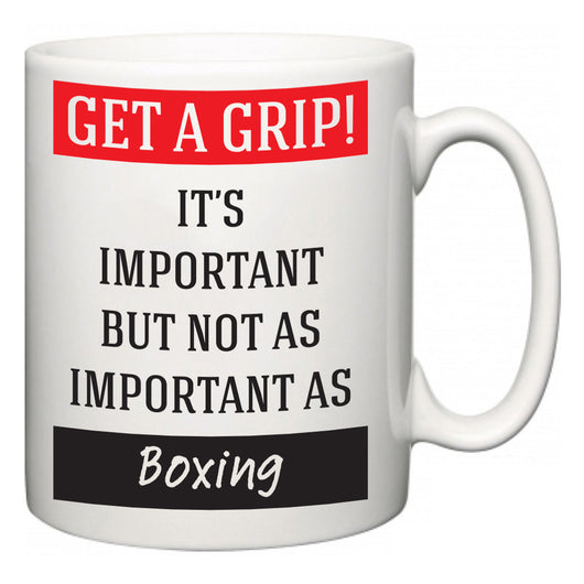 Get a GRIP! It's Important But Not As Important As Boxing  Mug