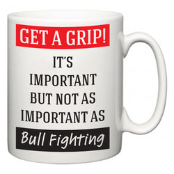 Get a GRIP! It's Important But Not As Important As Bull Fighting  Mug