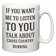 If You Want Me To ListenTo You Talk About Cross Country Running  Mug