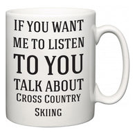 If You Want Me To ListenTo You Talk About Cross Country Skiing  Mug
