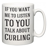 If You Want Me To ListenTo You Talk About Curling  Mug