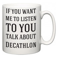 If You Want Me To ListenTo You Talk About Decathlon  Mug