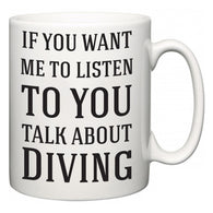 If You Want Me To ListenTo You Talk About Diving  Mug