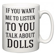 If You Want Me To ListenTo You Talk About Dolls  Mug