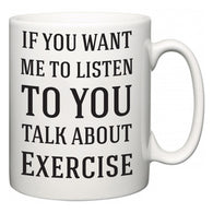If You Want Me To ListenTo You Talk About Exercise  Mug