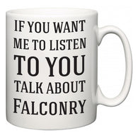 If You Want Me To ListenTo You Talk About Falconry  Mug
