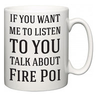 If You Want Me To ListenTo You Talk About Fire Poi  Mug