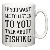If You Want Me To ListenTo You Talk About Fishing  Mug
