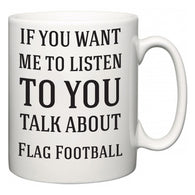 If You Want Me To ListenTo You Talk About Flag Football  Mug
