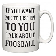 If You Want Me To ListenTo You Talk About Foosball  Mug