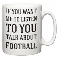 If You Want Me To ListenTo You Talk About Football  Mug