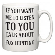 If You Want Me To ListenTo You Talk About Fox Hunting  Mug