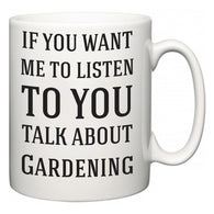 If You Want Me To ListenTo You Talk About Gardening  Mug