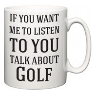 If You Want Me To ListenTo You Talk About Golf  Mug