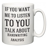 If You Want Me To ListenTo You Talk About Handwriting Analysis  Mug